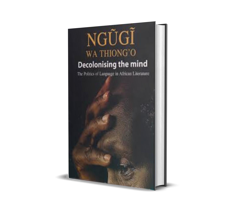 DECOLONISING THE MIND ngugi wa thiongo