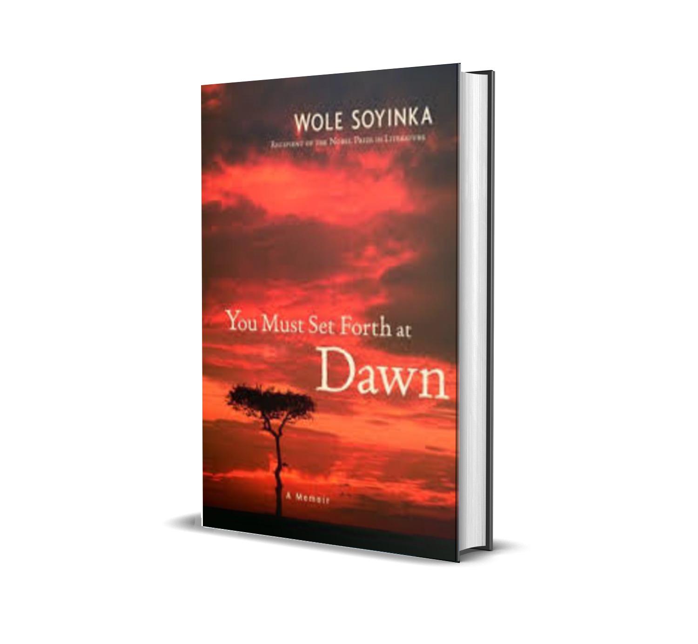 you must set forth at dawn- wole soyinka