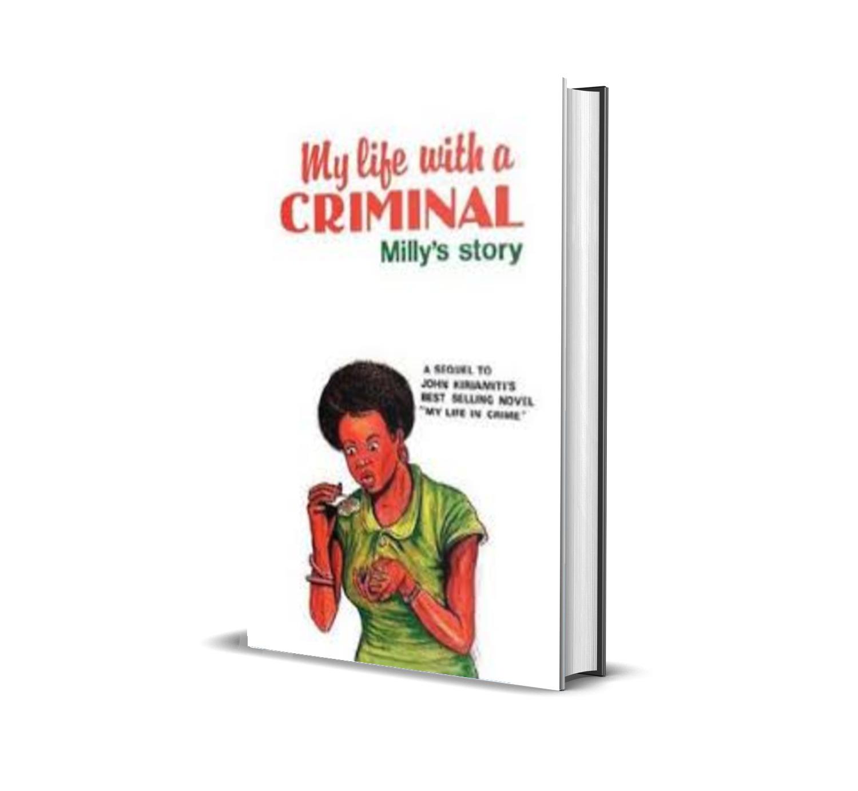 MY LIFE WITH A CRIMINAL milly's story john kiriamiti