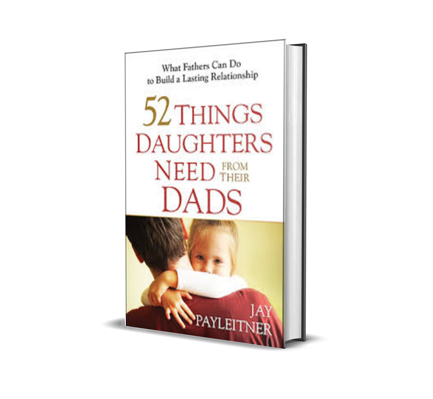52 things daughters need from their dad-jay payleitner
