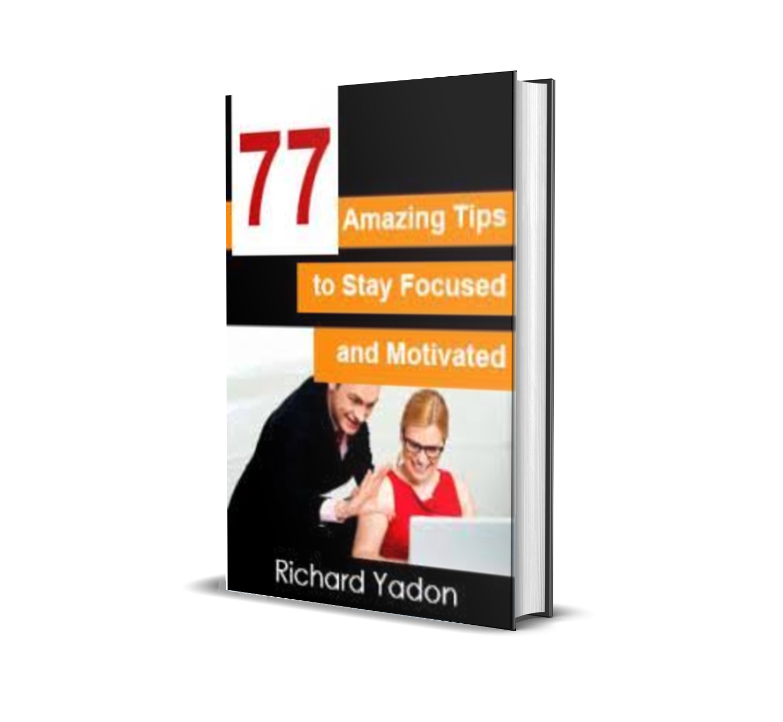 77 amazing tips to stay focused-Richad Yadon