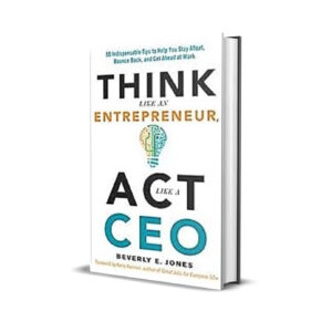 Think Like An Entrepreneur, Act Like A CEO - Beverly jones