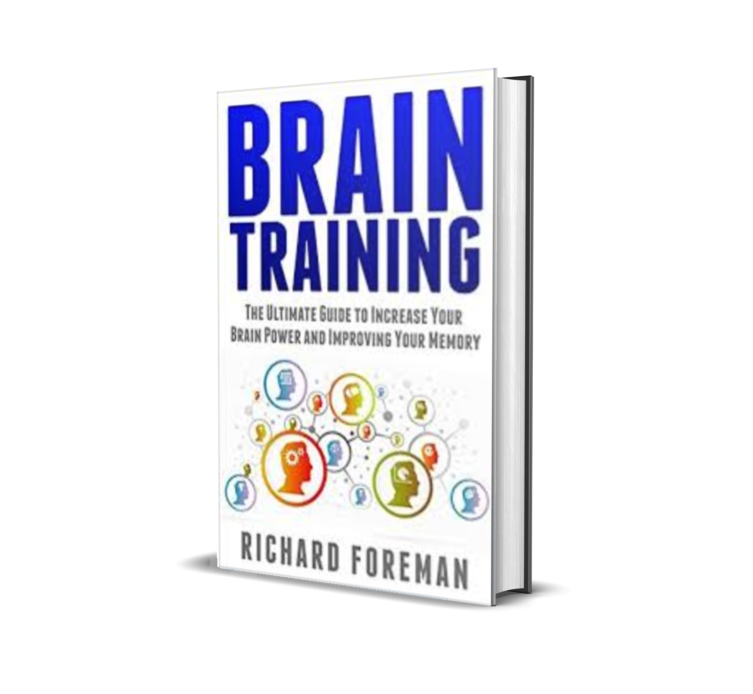 Brain Training The Ultimate Guide to Increase Your Brain Power and Improving Your Memory-Richard Foreman