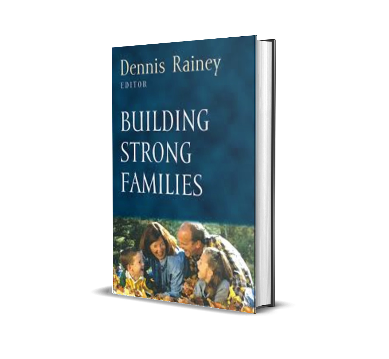building strong families- Dennis Rainey