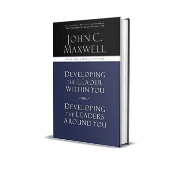 Developing The Leader Within You, Developing The Leaders Around You - John C Maxwell