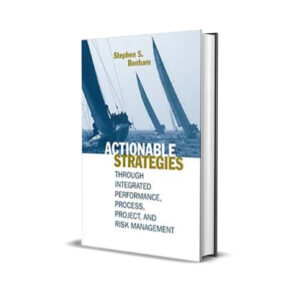 Actionable Strategies Through Integrated process, project and risk management-stephen s bonham