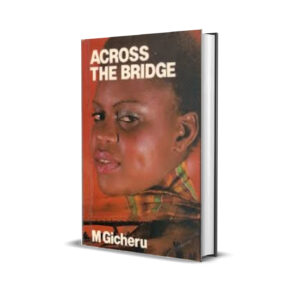 Across The Bridge – Mwangi Gicheru