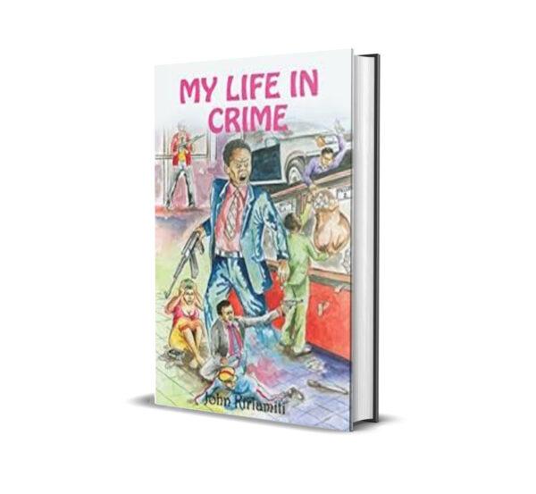 My life in crime - john kiriamiti