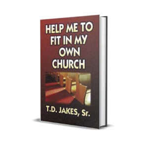 HELP ME TO FIT IN MY OWN CHURCH T. D. JAKES