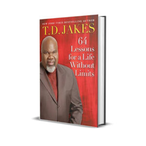 64 LESSONS FOR A LIFE WITHOUT LIMITS T. D. JAKES