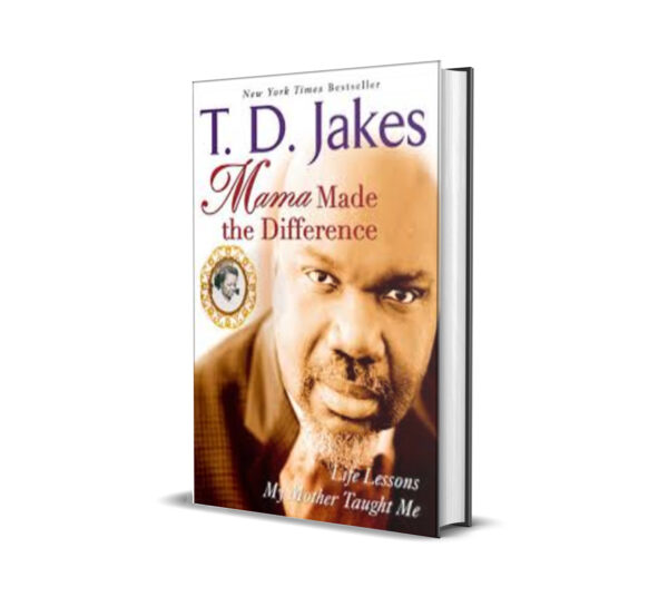 MAMA MADE THE DIFFERENCE - TD JAKES