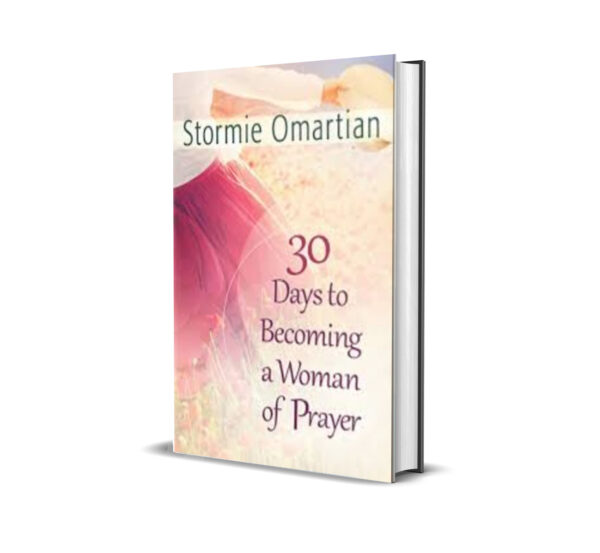 30 DAYS TO BECOMING A WOMAN OF PRAYER -STORMIE OMARTIAN