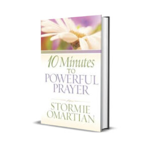 10 MINUTES TO A POWERFUL PRAYER - STORMIE OMARTIAN
