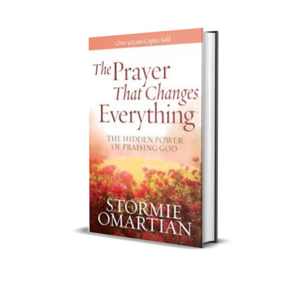 A PRAYER THAT CHANGES EVERYTHING STORMIE OMARTIAN