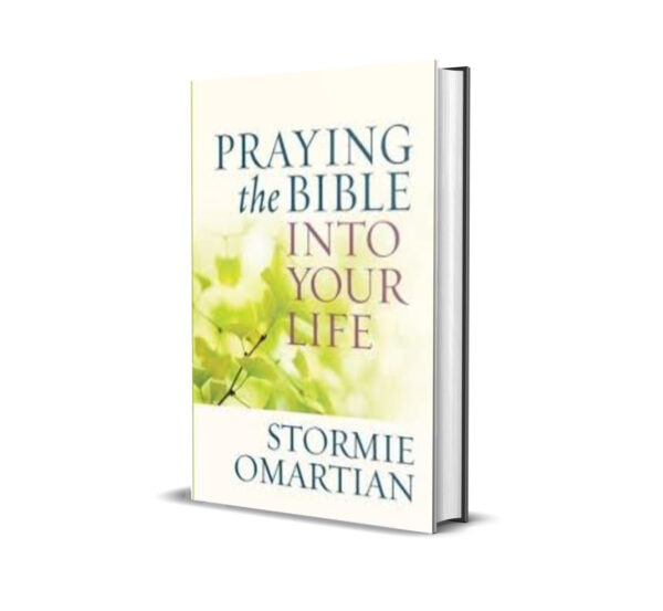 PRAYING THE BIBLE INTO YOUR LIFE - STORMIE OMARTIAN