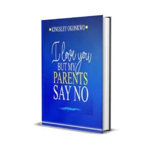 I LOVE YOU BUT MY PARENTS SAY NO - KINGSLEY OKONKWO