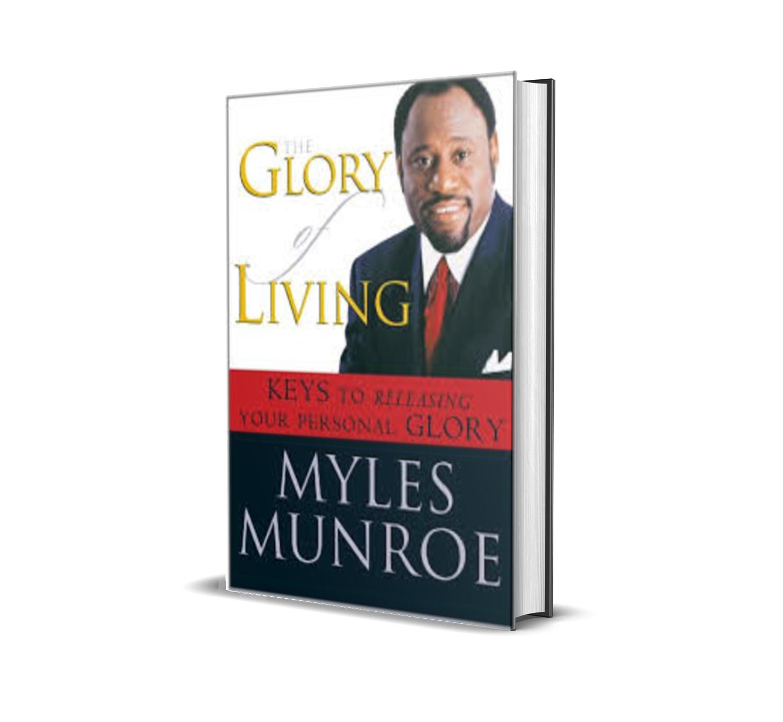 THE GLORY OF LIVING MYLES MUNROE