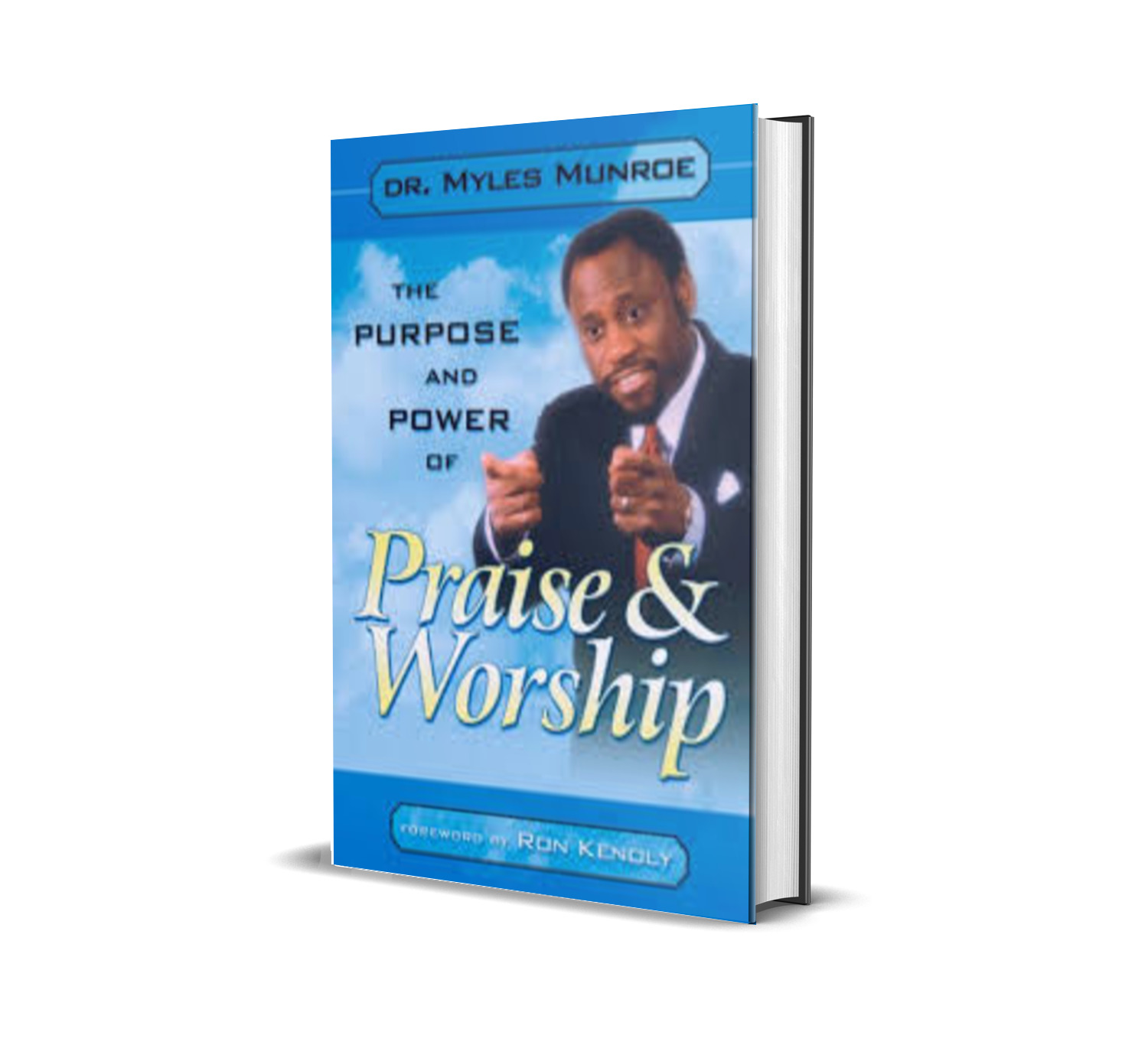 THE PURPOSE AND POWER OF PRAISE AND WORSHIP MYLES MUNROE