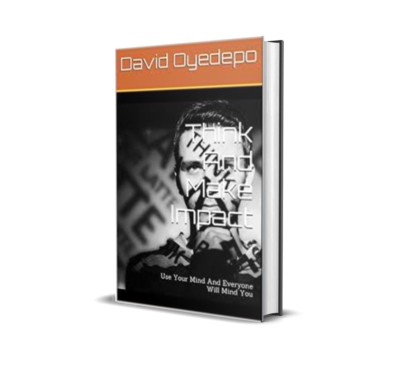 THINK AND MAKE IMPACT DAVID OYEDEPO