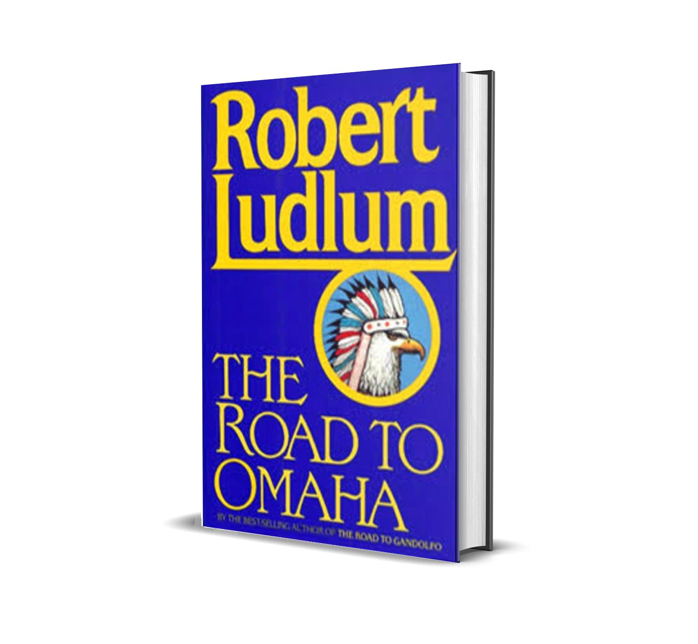 The road to Omaha- Robert Ludlum