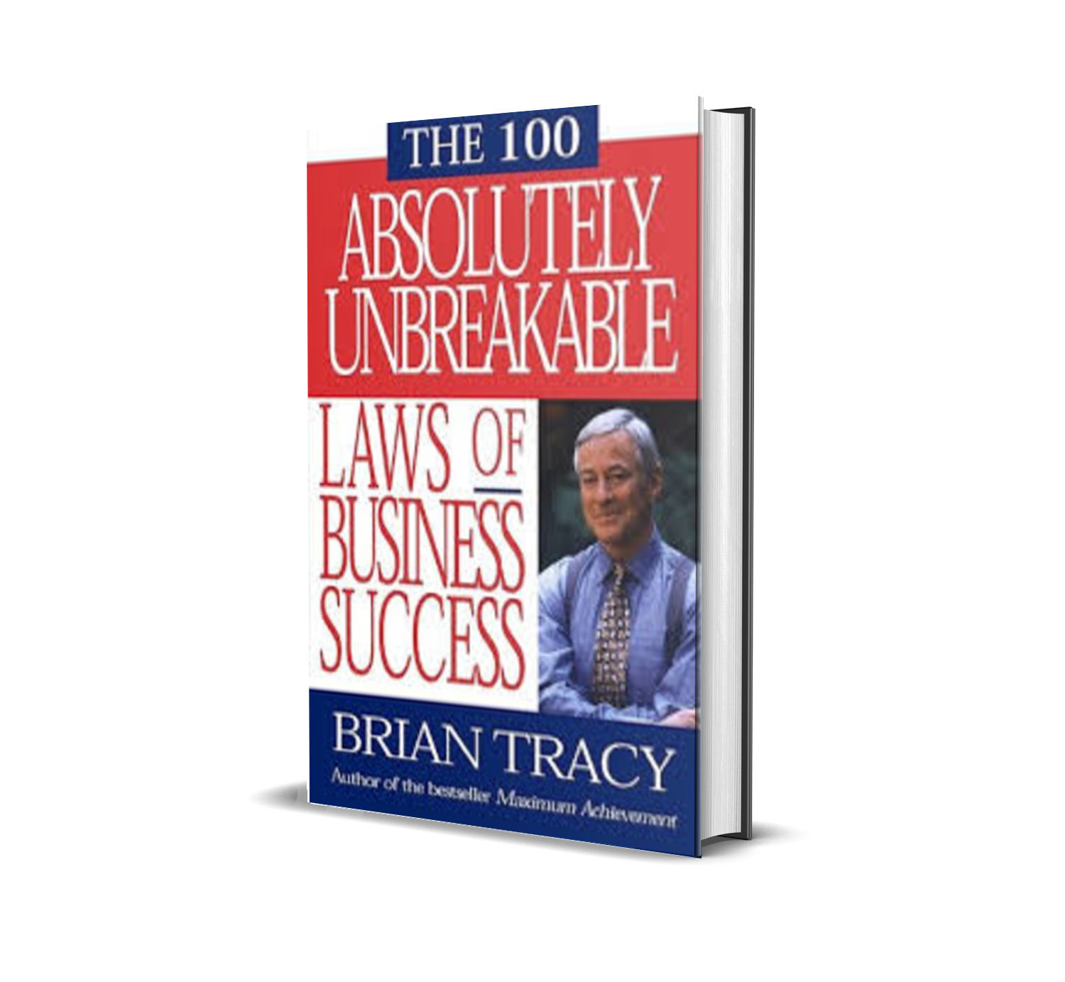 THE 100 ABSOLUTELY UNBREAKABLE LAWS OF BUSINESS SUCCESS- BRIAN TRACY