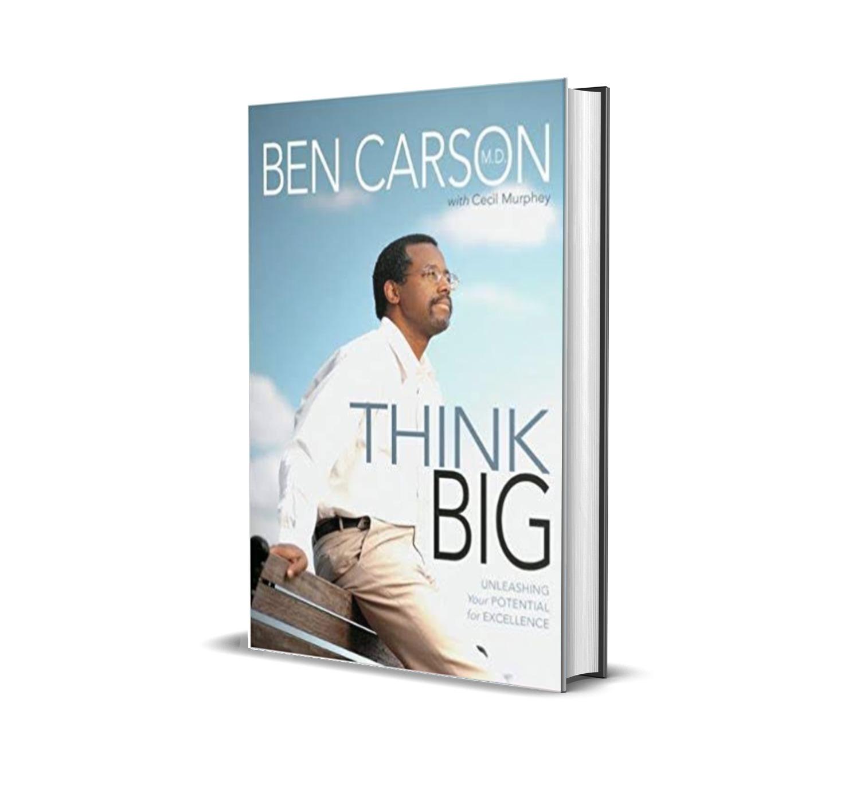 Think big- Ben Carson