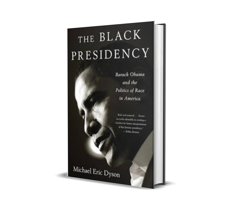 The black presidency - Michael Eric Dyson