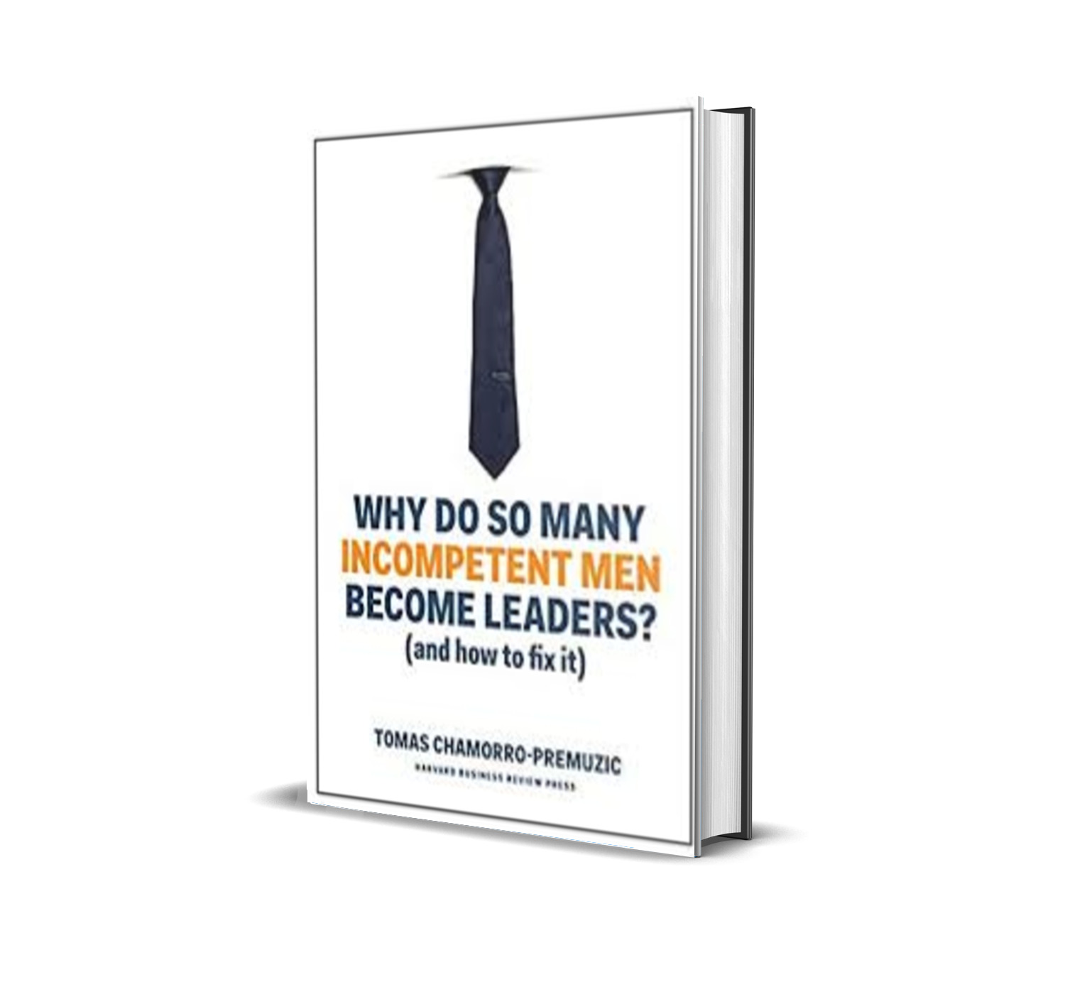 Why do so many incompetent men become leaders? - Tomas Chamorro