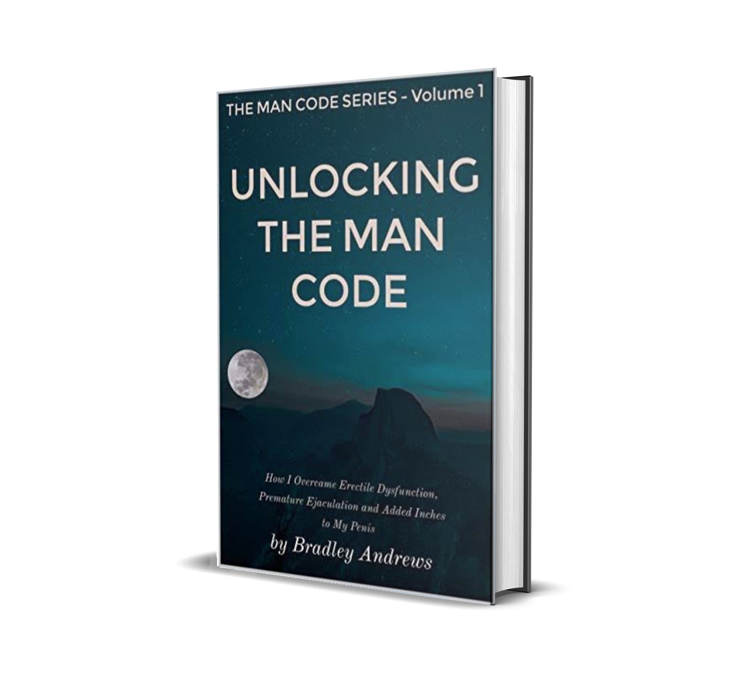 Unlocking the Man Code: How I Overcame Erectile Dysfunction, Premature Ejaculation and Added Inches to My Penis- Bradley Andrewsd