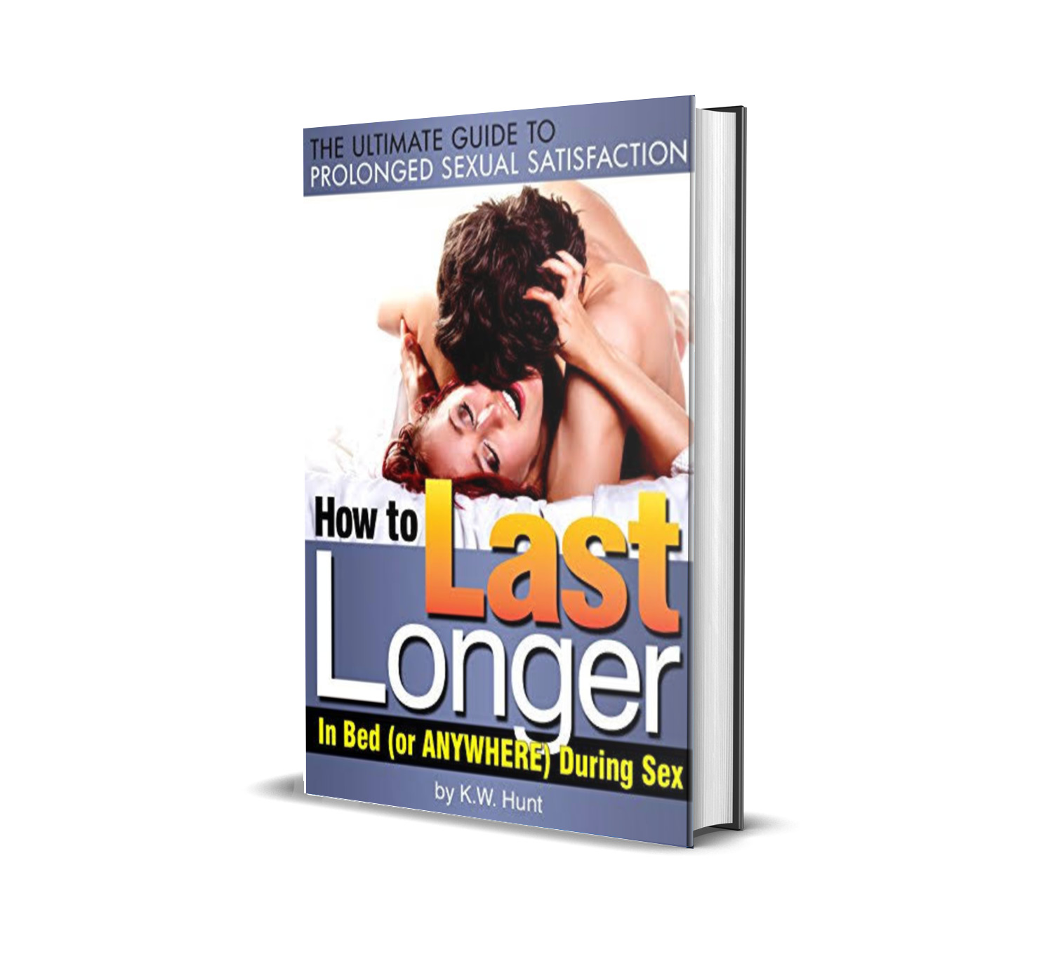 How to last longer in bed or anywhere during sex - K. W Hunt
