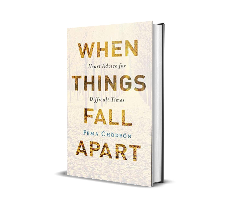 When things fall apart- Pema Chondron