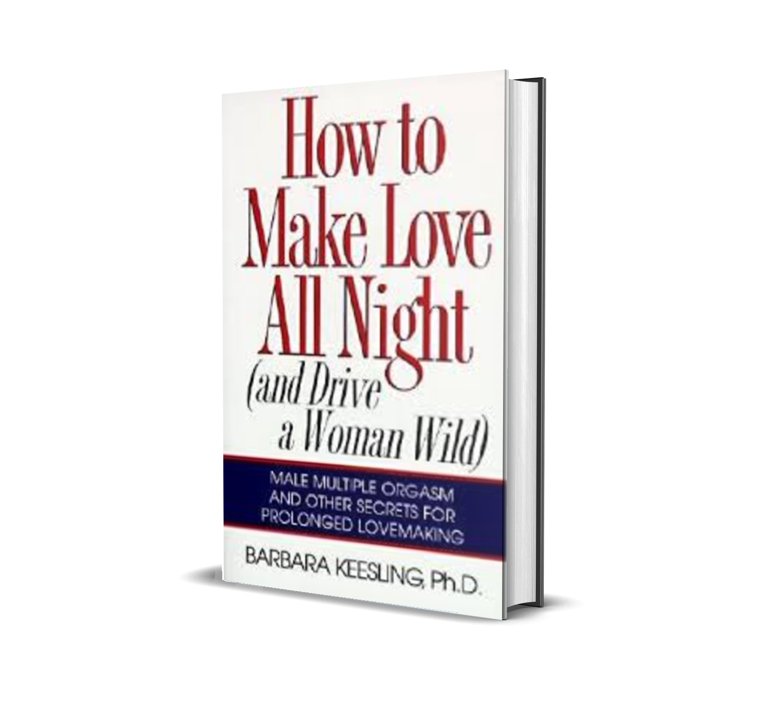 How to Make Love All Night (and Drive Your Woman Wild) - Barbara Keesling