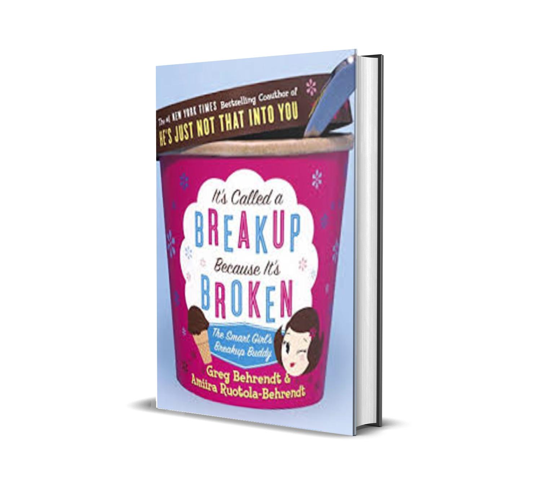 It's Called a Breakup Because It's Broken: The Smart Girl's Break-Up Buddy - Behrendt, Greg, Ruotola-Behrendt, Amiira