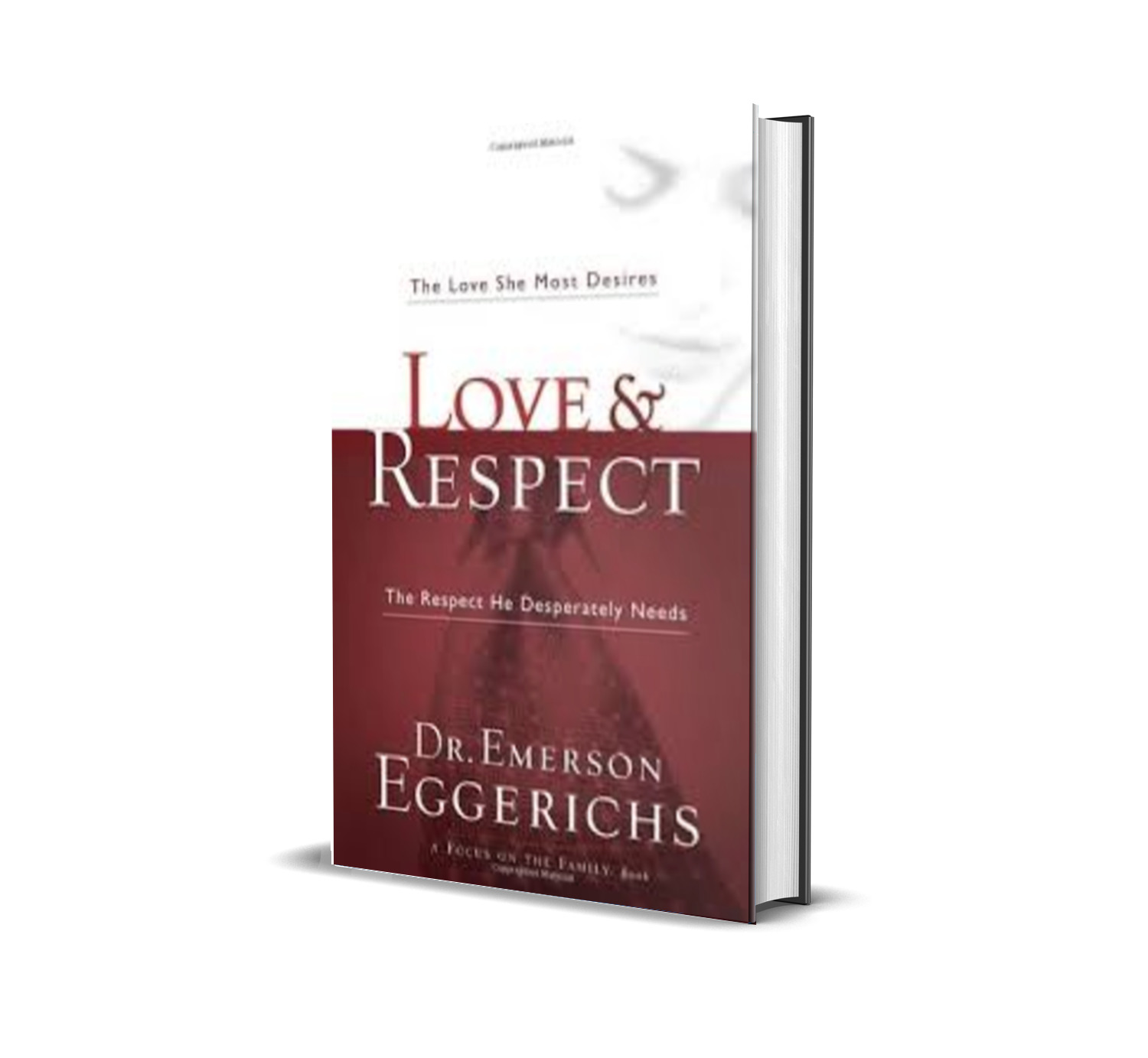Love and Respect : The Love She Most Desires; The Respect He Desperately Needs- Emerson Eggerichs