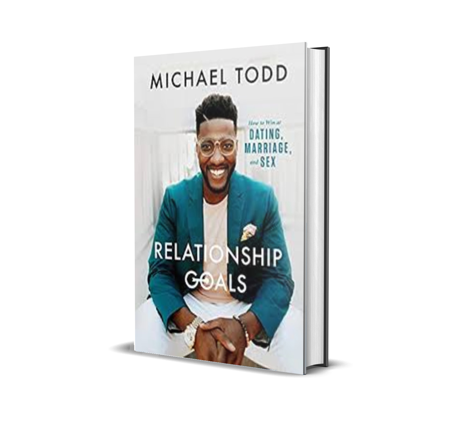 Relationship Goals: How to Win at Dating, Marriage, and Sex - Michael Todd