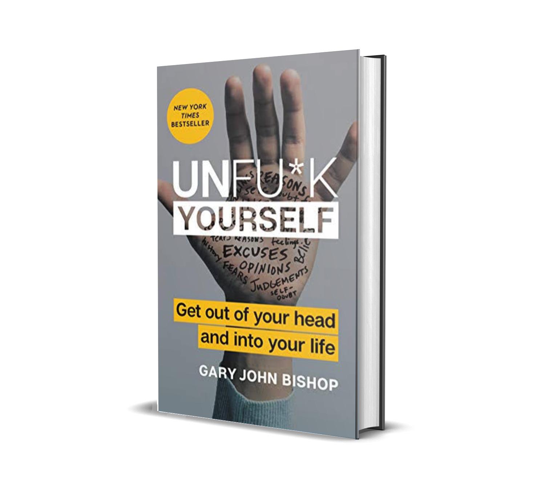 UNFUCK YOURSELF - Gary John Bishop