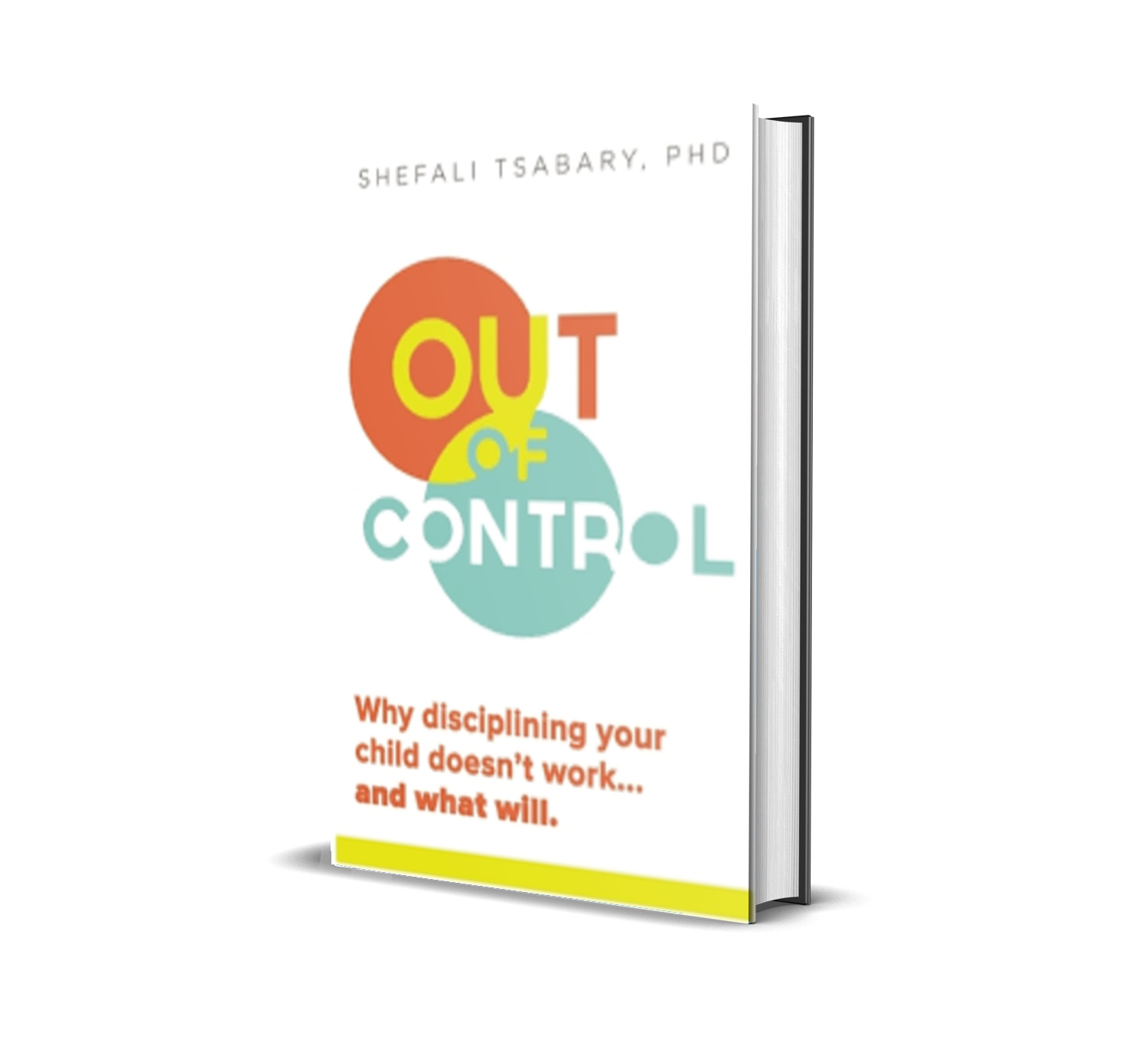 Out of control:why disciplining your children doesn't work and what will- Dr. Shefali Tsabary