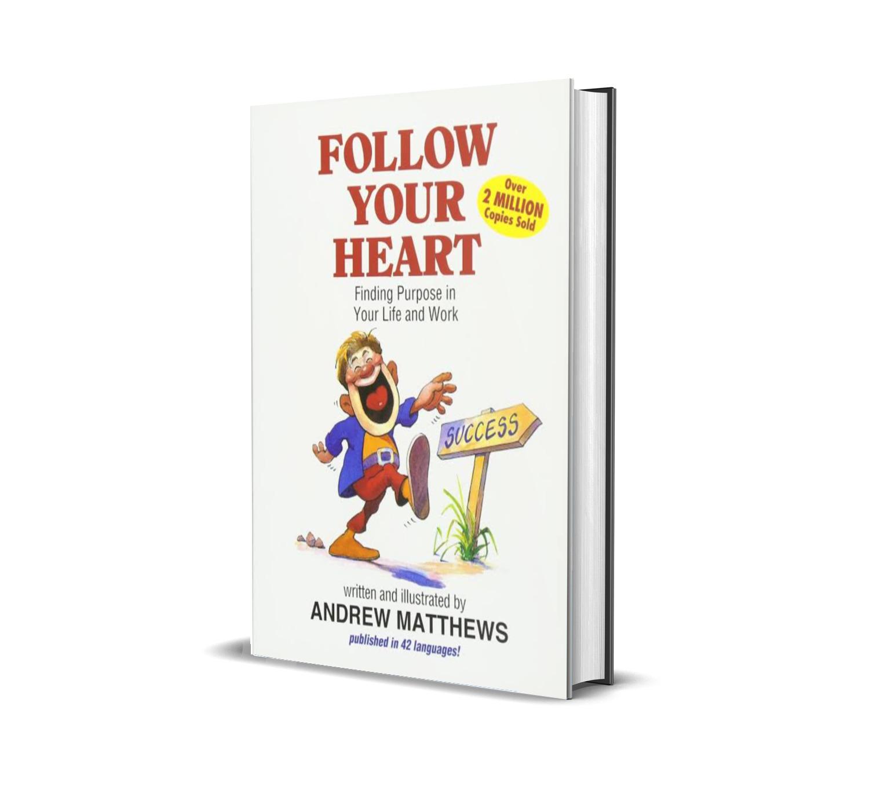 Follow your heart- Andrew Matthews