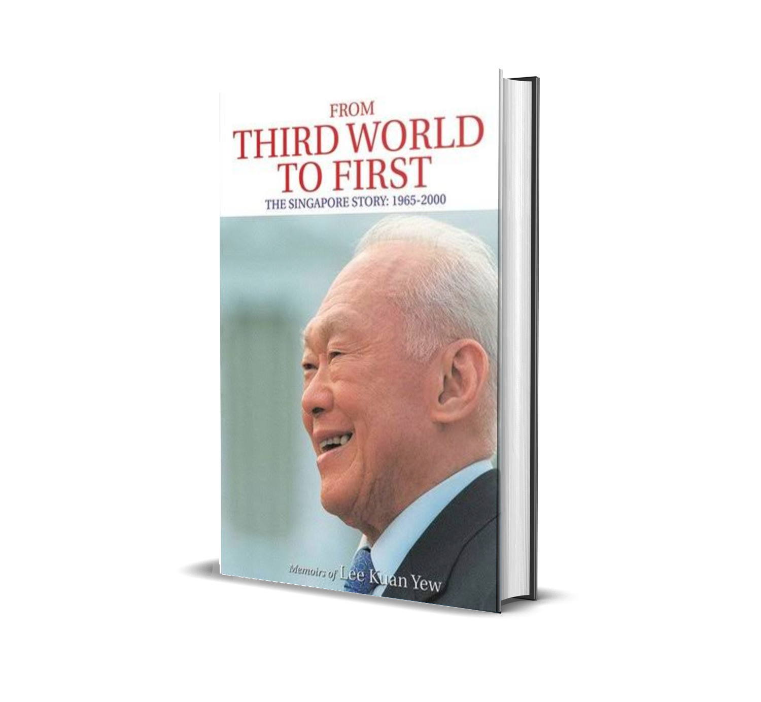From third world to first:the Singapore story- Lee Yew