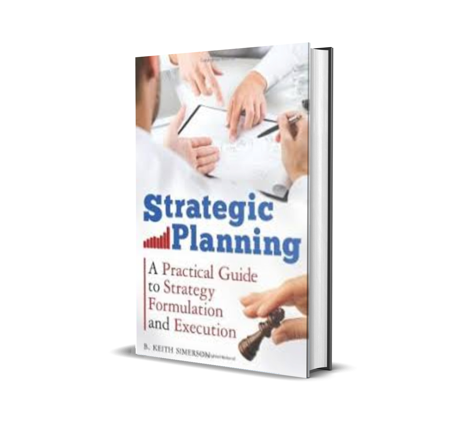 Strategic Planning:A Practical Guide to Strategy Formulation and Execution - Keith Simerson