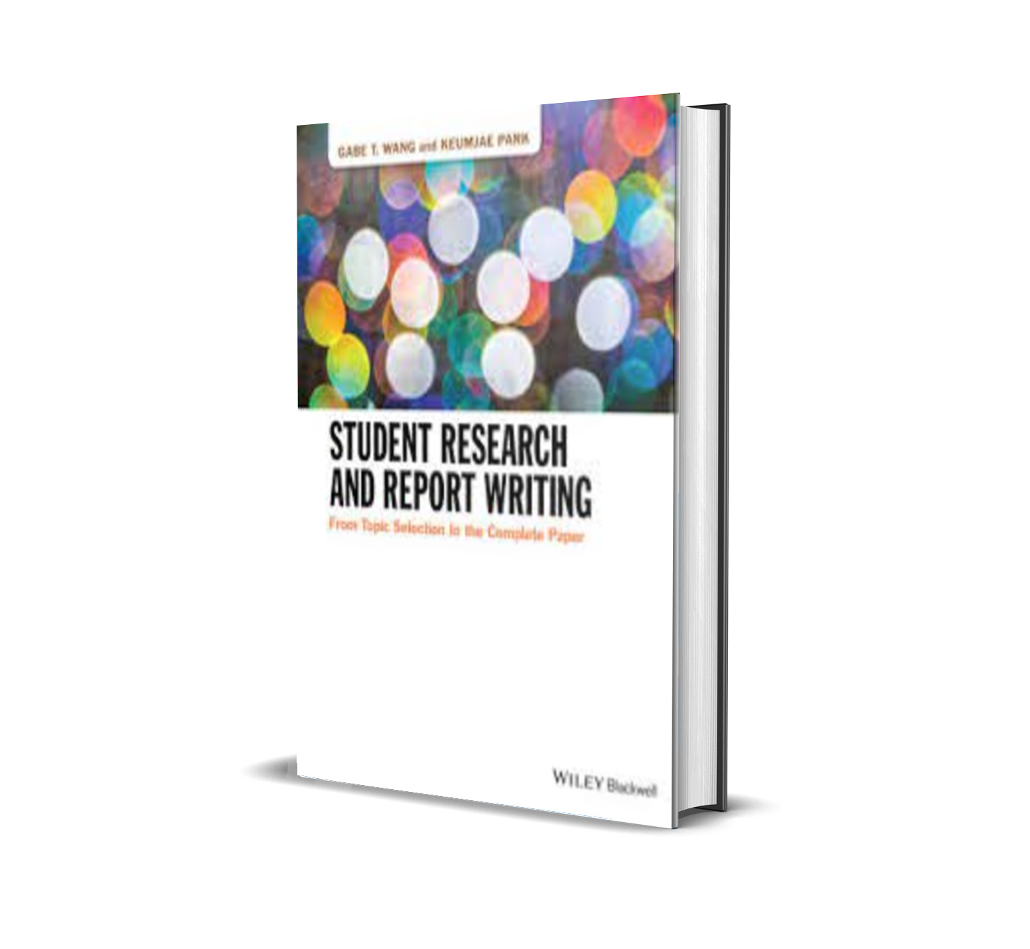 Student Research and Report Writing:From Topic Selection to the Complete Paper - Gabe T. Wang