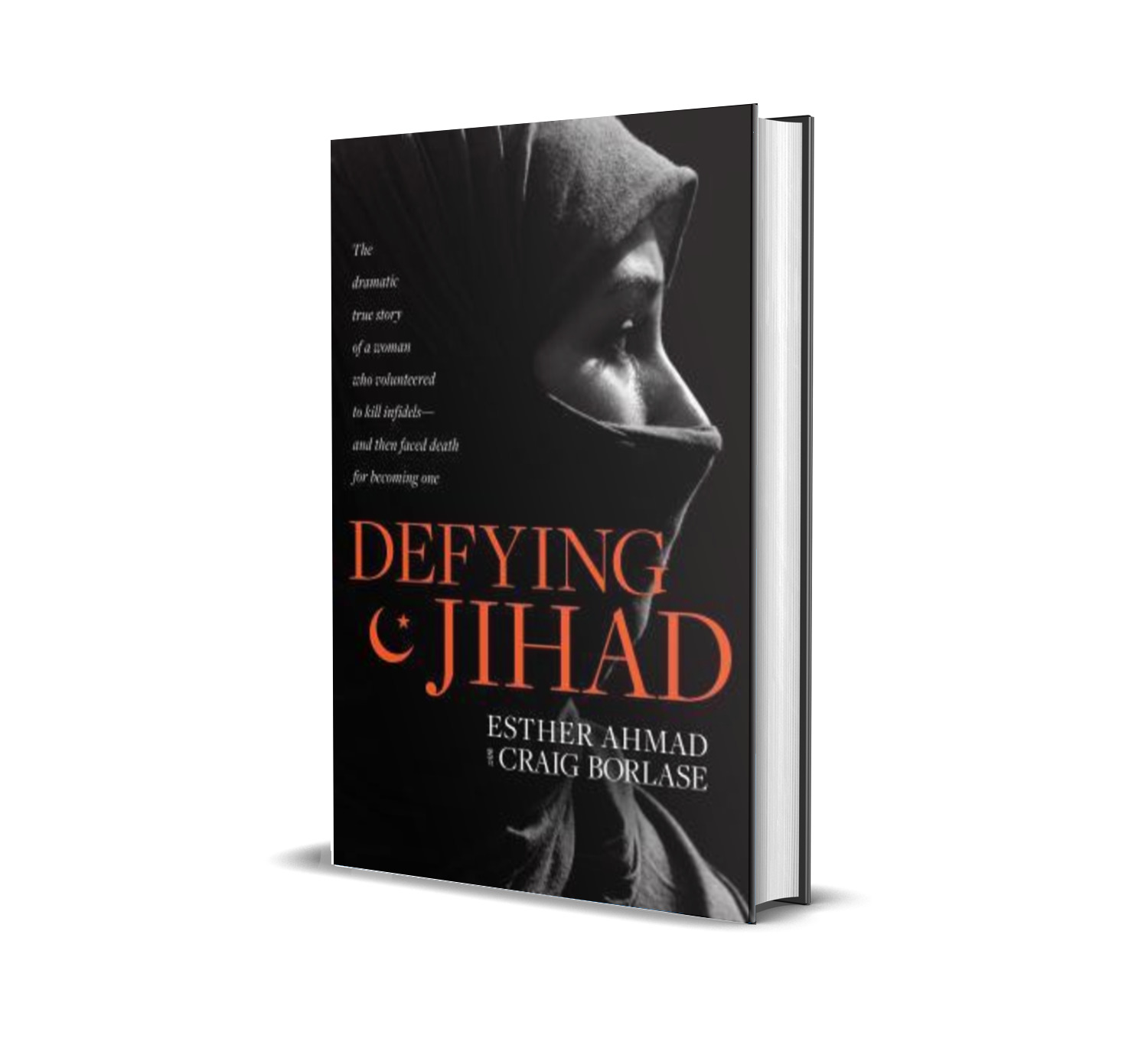 Defying Jihad: The Dramatic True Story of a Woman Who Volunteered to Kill Infidels—And Then Faced Death for Becoming One - Esther Ahmad