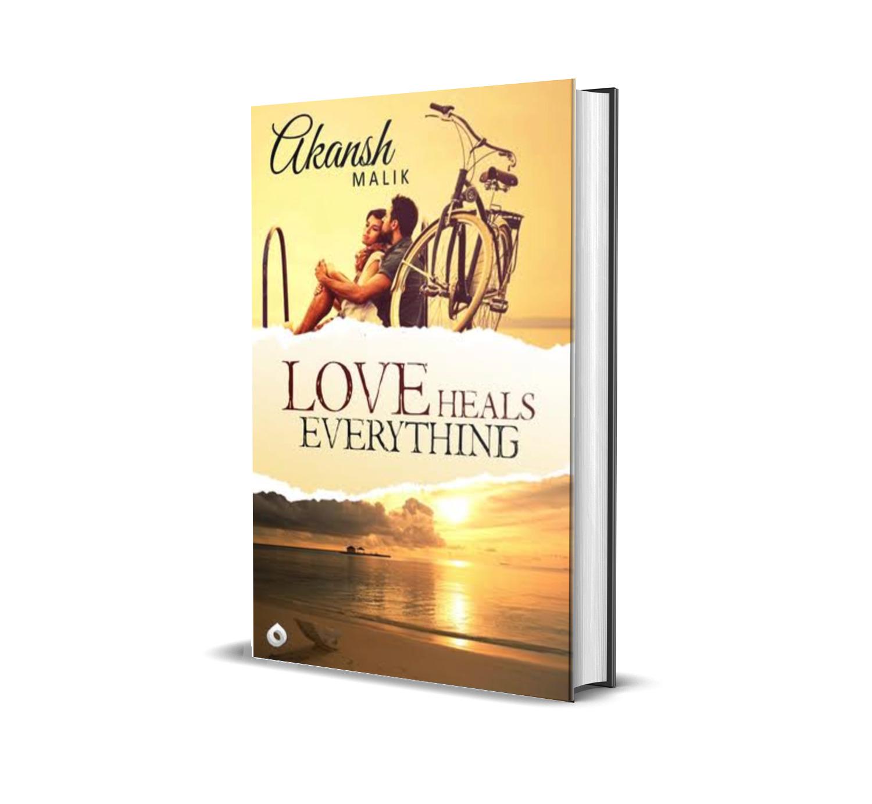 Love heals everything- Akansh Malik