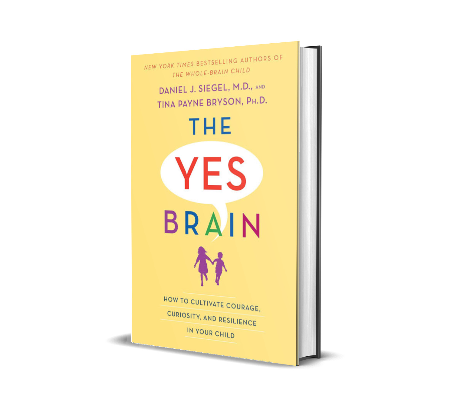 The yes brain:how to cultivate courage, curiosity and resilience in your child- Daniel Siegel, Tina Payne