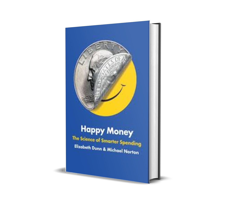 Happy money : the science of smarter spending - Elizabeth Dunn
