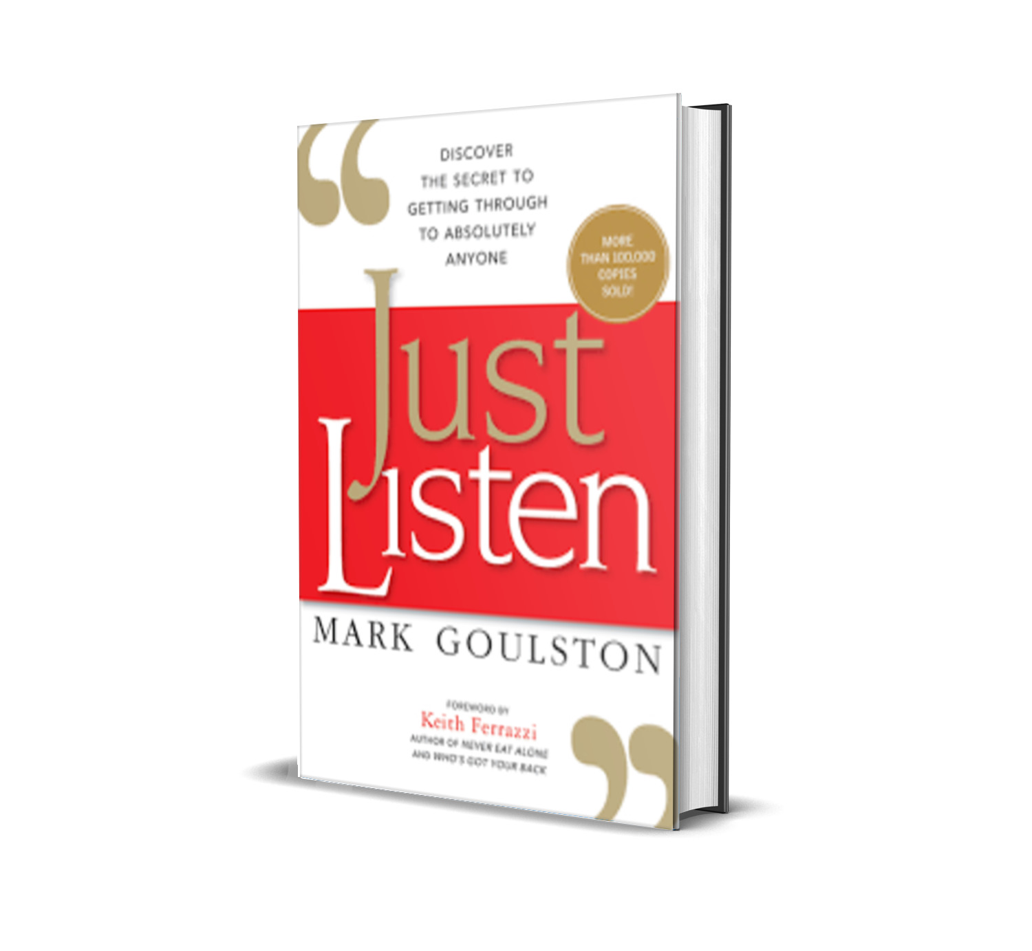 Just listen:discover the secret to getting through to anyone- Mark Goulston