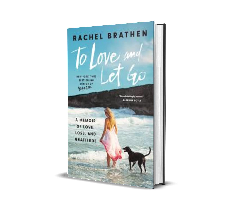 To Love And Let Go : A Memoir Of Love, Loss, And Gratitude - Rachel Brathen