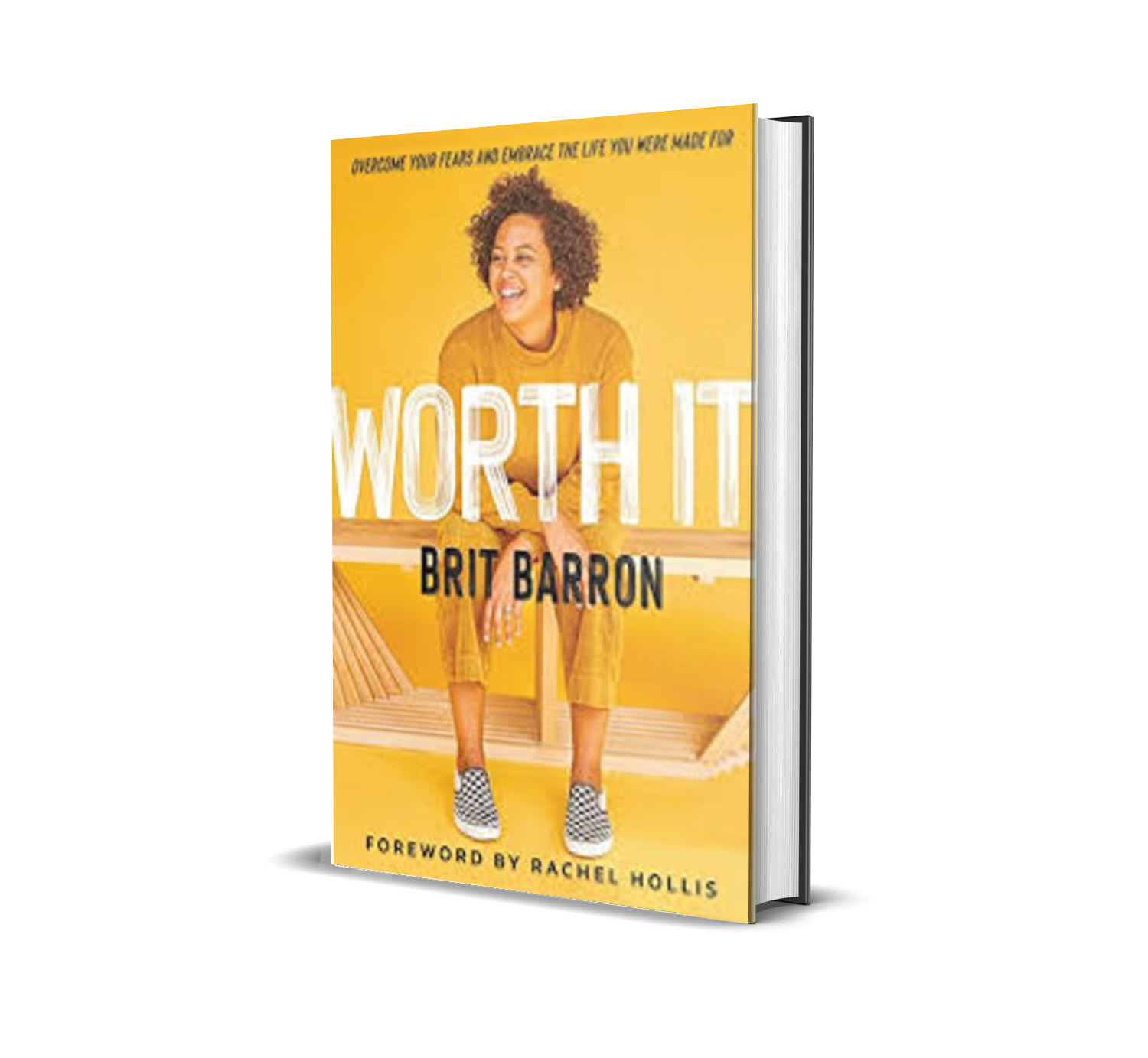 Worth It : Overcome Your Fears and Embrace the Life You Were Made For - Brit Barron