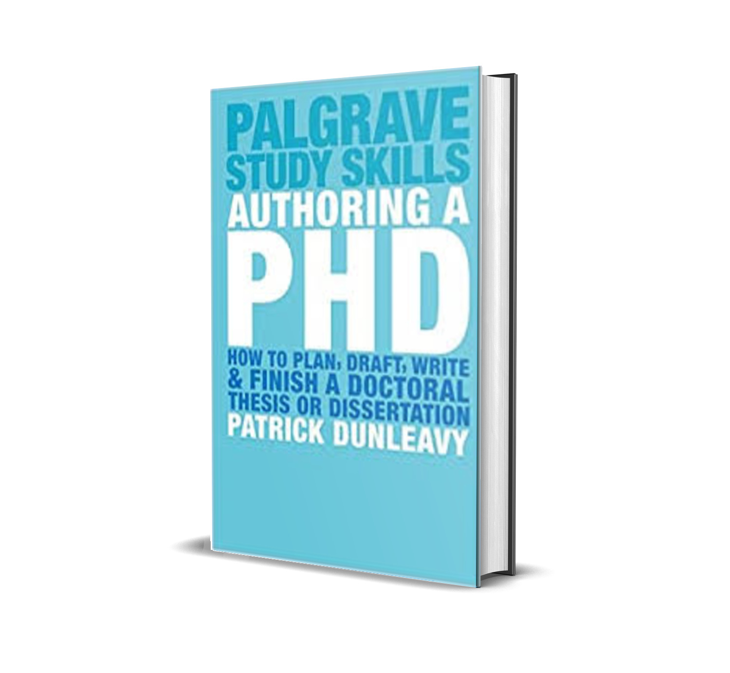 Authoring a PhD Thesis: How to Plan, Draft, Write and Finish a Doctoral Dissertation - Patrick Dunleavy