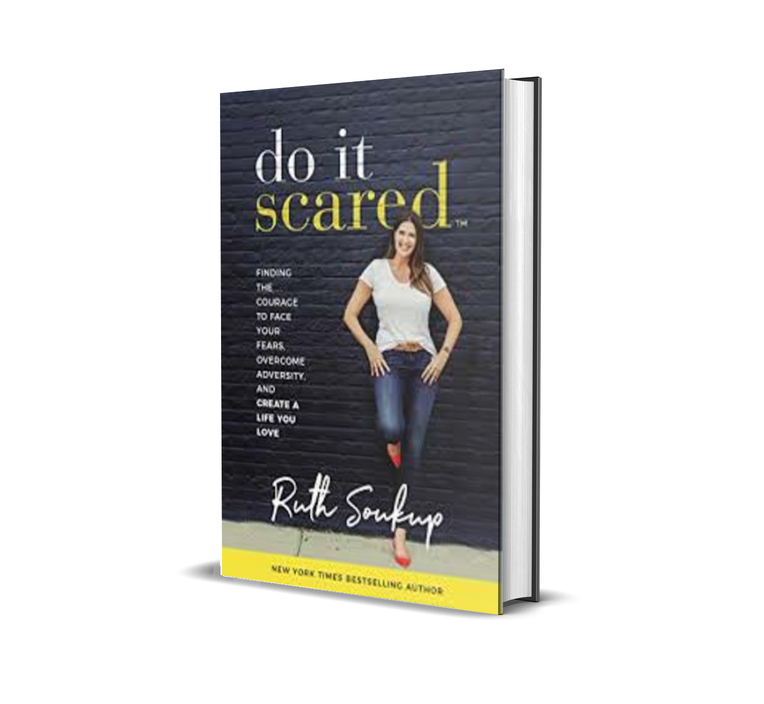 Do It Scared : Finding the Courage to Face Your Fears, Overcome Adversity, and Create a Life You Love - Ruth Soukup